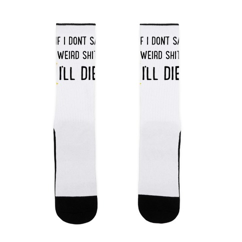 If I Don't Say Weird Shit I'll Die Sock