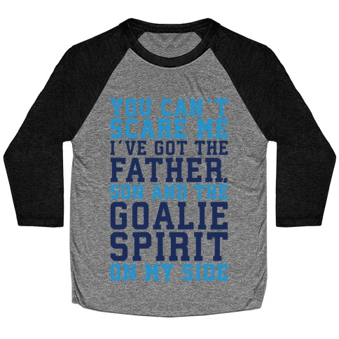 You Can't Scare Me I've Got The Father Song And The Goalie Spirit On My Side Baseball Tee