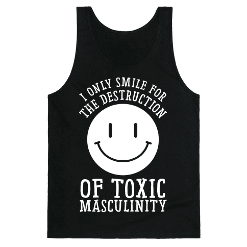 I Only Smile For The Destruction Of Toxic Masculinity Tank Top