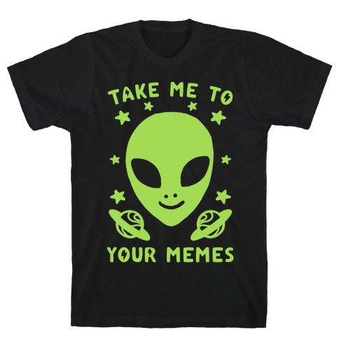 Take Me To Your Memes T-Shirt