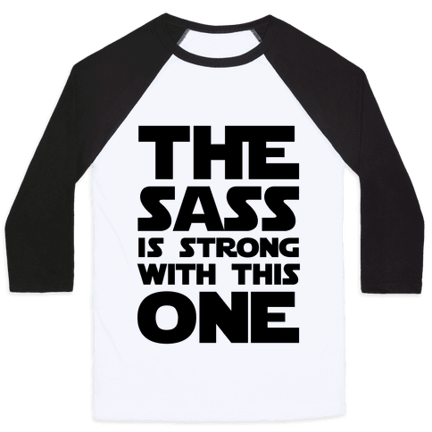 The Sass Is Strong With This One Baseball Tee