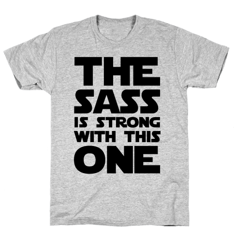 The Sass Is Strong With This One Mens T-Shirt