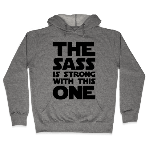 The Sass Is Strong With This One Hooded Sweatshirt