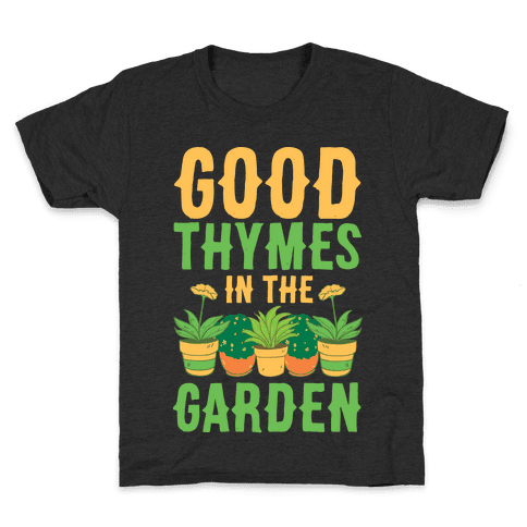 Good Thymes in the Garden Kids T-Shirt