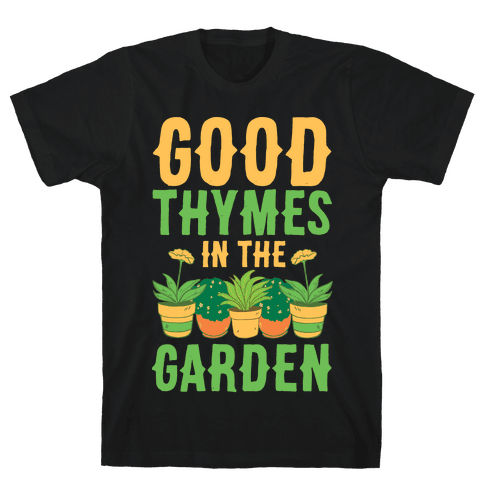 Good Thymes in the Garden Mens T-Shirt