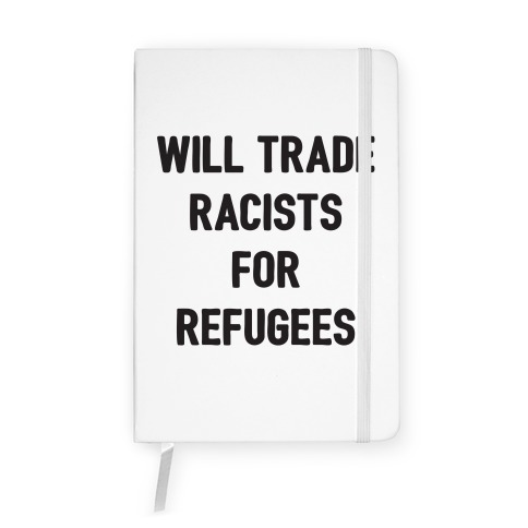 Will Trade Racists For Refugees Notebook