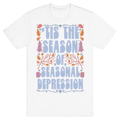 'Tis The Season Of Seasonal Depression T-Shirt