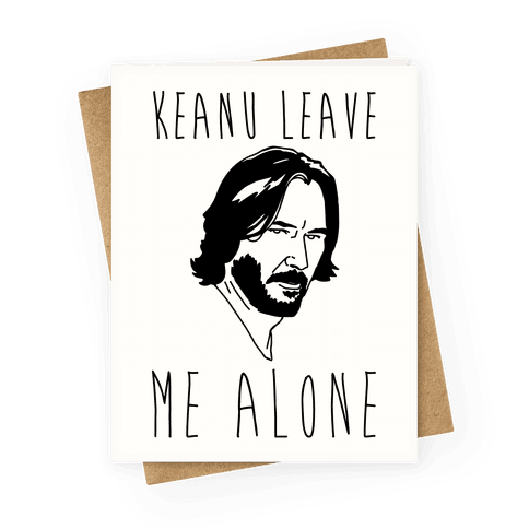 Keanu Leave Me Alone Greeting Card