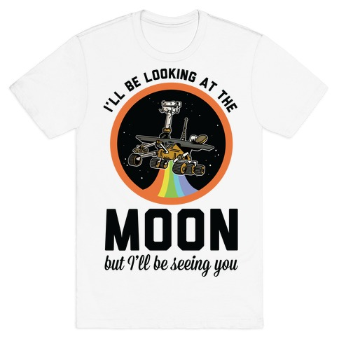 I'll Be Looking At The Moon But I'll Be Seeing You Oppy T-Shirt