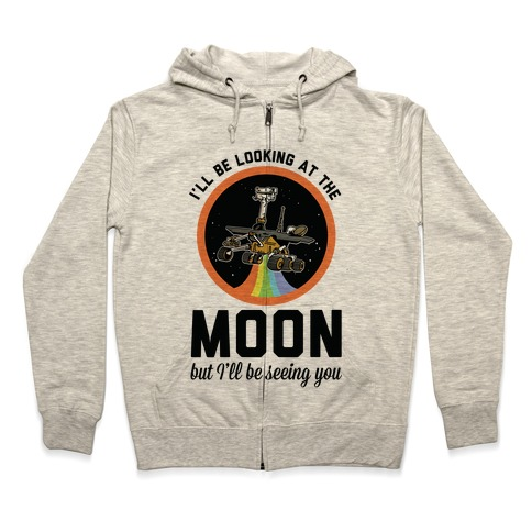 I'll Be Looking At The Moon But I'll Be Seeing You Oppy Zip Hoodie