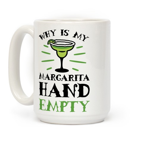 Why Is My Margarita Hand Empty Coffee Mug