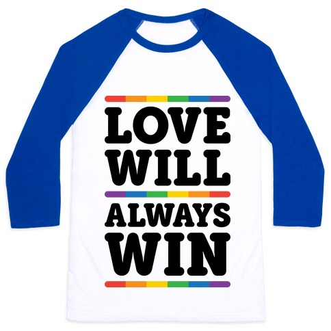 Love Will Always Win Baseball Tee