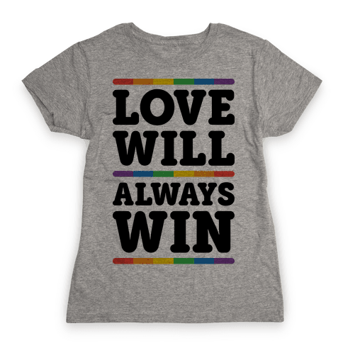 Love Will Always Win Womens T-Shirt