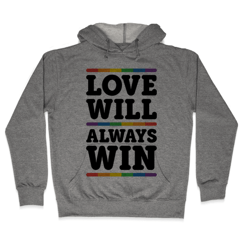 Love Will Always Win Hooded Sweatshirt