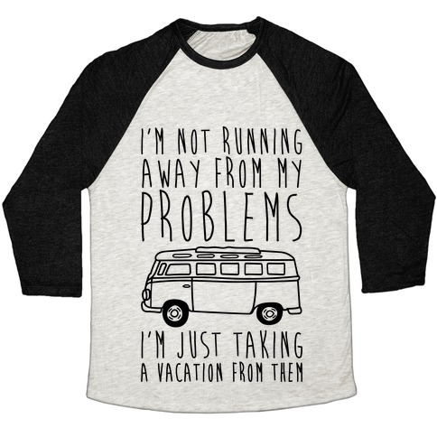 I'm Not Running Away From My Problems Baseball Tee