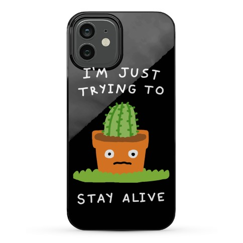 I'm Just Trying To Stay Alive Phone Case