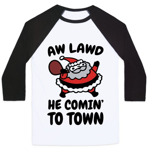 Aw Lawd He Comin' To Town Parody Baseball Tee
