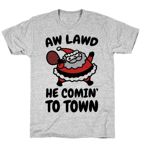 Aw Lawd He Comin' To Town Parody T-Shirt