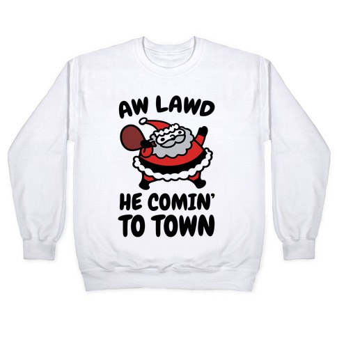 Aw Lawd He Comin' To Town Parody Pullover