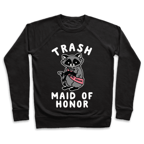 Trash Maid of Honor Raccoon Bachelorette Party Pullover