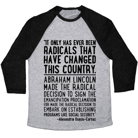 It Only Has Ever Been Radicals That Have Changed This Country AOC Quote Baseball Tee