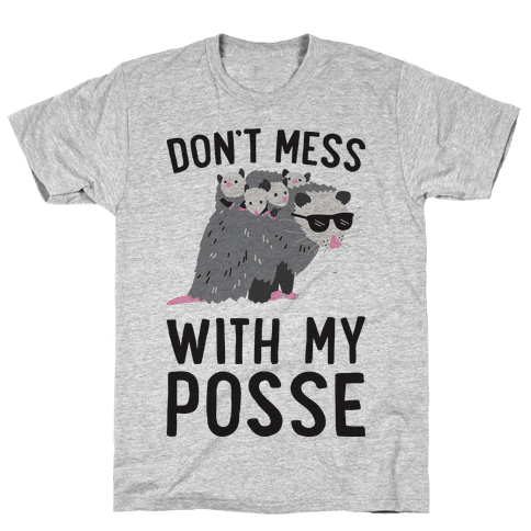 Don't Mess With My Posse Opossum Mens T-Shirt