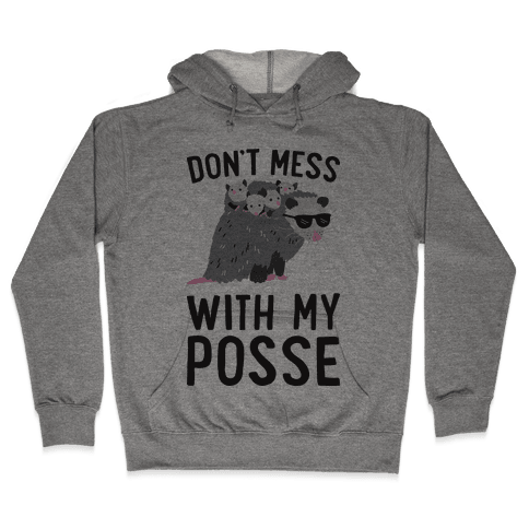 Don't Mess With My Posse Opossum Hooded Sweatshirt