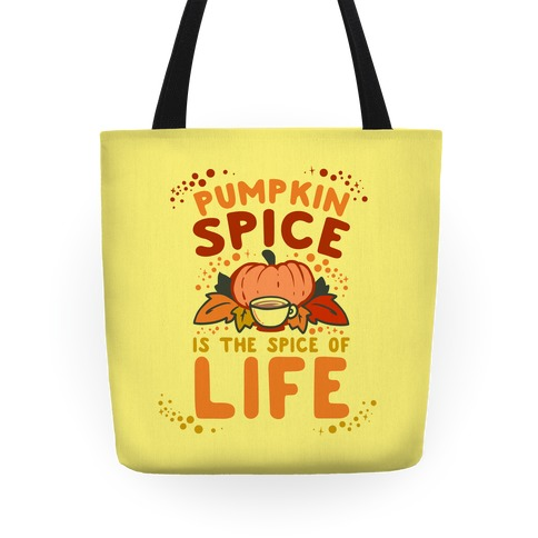 Pumpkin Spice is the Spice of Life Tote
