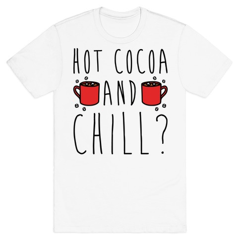 Hot Cocoa and Chill Parody T-Shirt