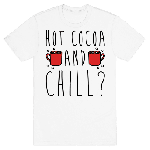 Hot Cocoa and Chill Parody Mens T-Shirt