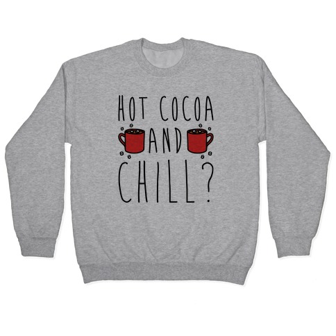 Hot Cocoa and Chill Parody Pullover