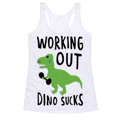 Working Out Dino Sucks Dinosaur Racerback Tank Top