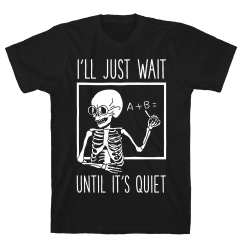 I'll Just Wait Until It's Quiet Mens T-Shirt