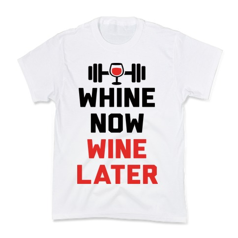 Whine Now Wine Later Kids T-Shirt