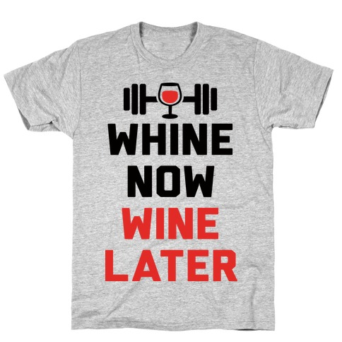 Whine Now Wine Later T-Shirt