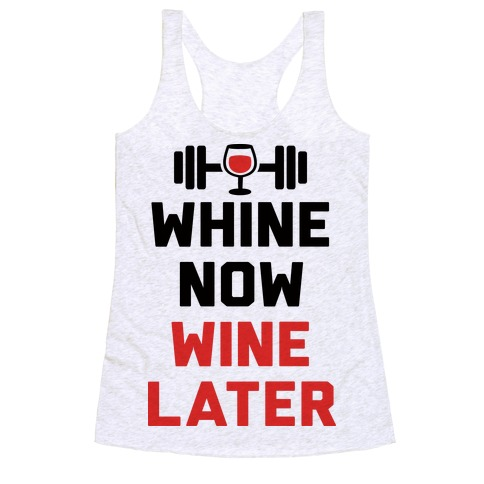 Whine Now Wine Later Racerback Tank Top