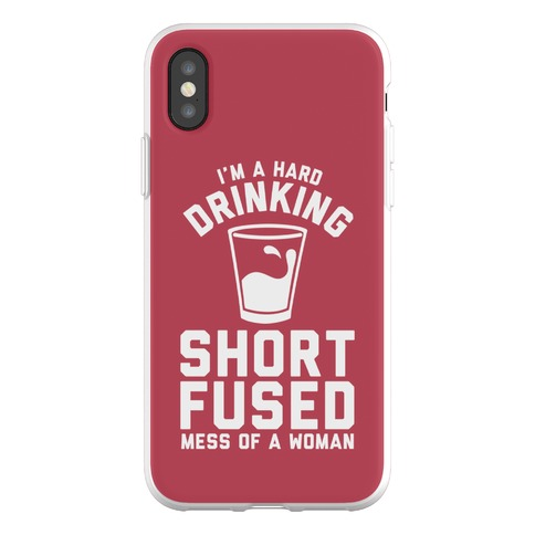 I'm a Hard Drinking Short Fused Mess of a Woman Phone Flexi-Case
