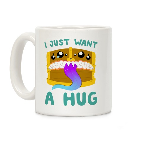 I Just Want A Hug Coffee Mug