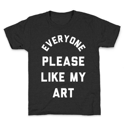 Everyone Please Like My Art Kids T-Shirt