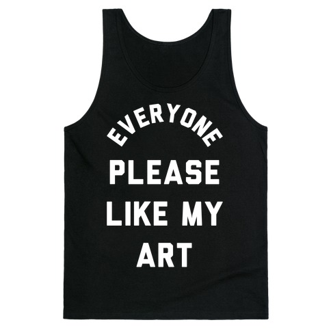 Everyone Please Like My Art Tank Top