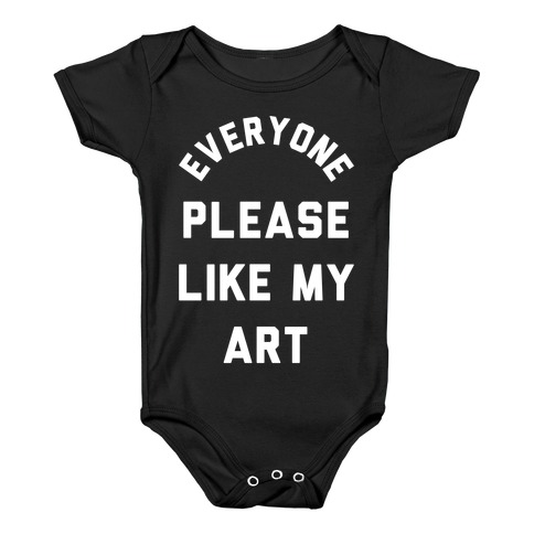 Everyone Please Like My Art Baby Onesy