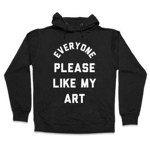 Everyone Please Like My Art Hooded Sweatshirt