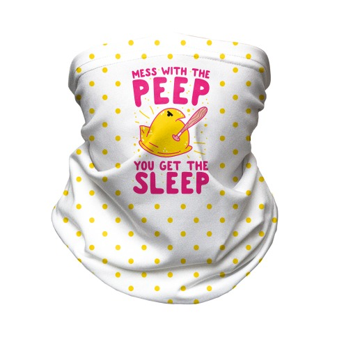 Mess With The Peep You Get The Sleep Neck Gaiter