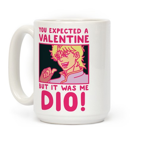 You Expected a Valentine But It Was Me Dio Coffee Mug