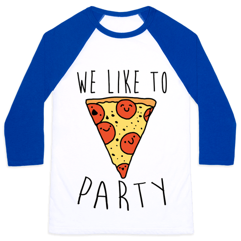 We Like To Party Pizza Baseball Tee