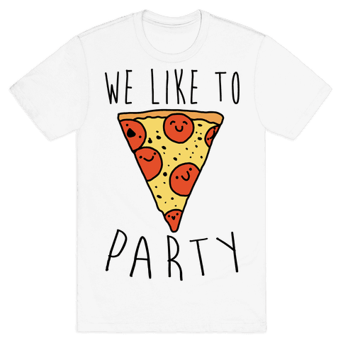We Like To Party Pizza Mens T-Shirt