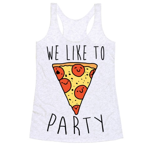 We Like To Party Pizza Racerback Tank Top