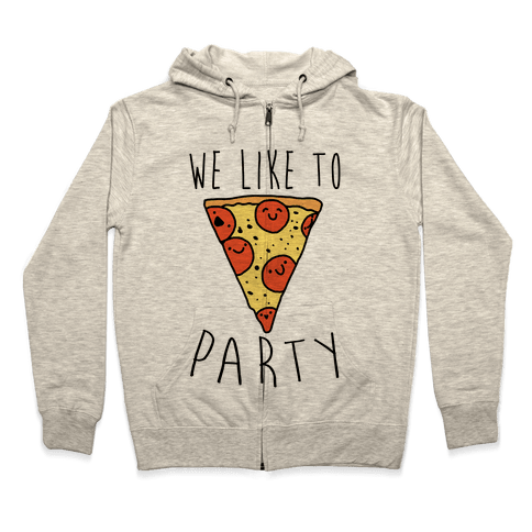 We Like To Party Pizza Zip Hoodie