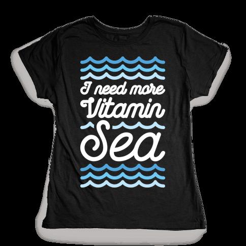 I Need More Vitamin Sea Womens T-Shirt