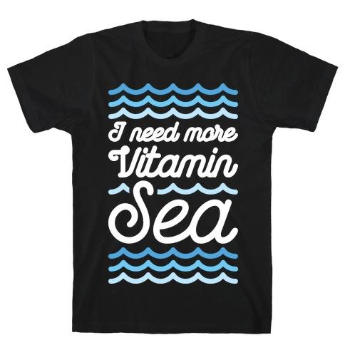 I Need More Vitamin Sea T-Shirt